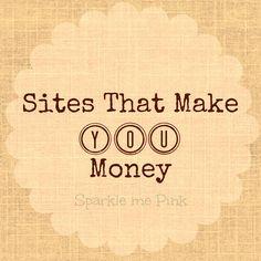 http://sparklemepink88.blogspot.com/2013/02/sites-that-make-you-money.html