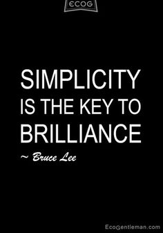 Graphic Quotes - Simplicity is the key to brilliance - Bruce Lee. Bruce Lee (李 小龍, lee yuen kam) who was an expert in kung fu and starred in martial arts A bronze statue was built in Hong Kong. Now Quotes, Great Quotes, Words Quotes, Wise Words, Quotes To Live By, Motivational Quotes, Inspirational Quotes, Sayings, Quotable Quotes