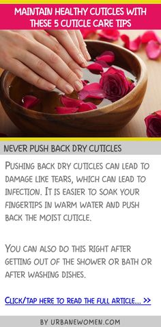 Maintain healthy cuticles with these 5 cuticle care tips - Never push back dry cuticles