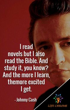 """""""""""I read novels but I also read the Bible. And study it, you know? And the more I learn, the more excited I get. Quotes By Famous People, People Quotes, Johnny Cash Quotes, Country Singers, Heavenly Father, Bible Quotes, Martial Arts, Read More"""