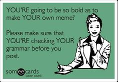 c1588fe4a55e01f30d8161a35c27b070 make your own meme grammar memes malapropisms for those of you who are looking particularly