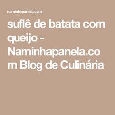 suflê de batata com queijo - Naminhapanela.com Blog de Culinária