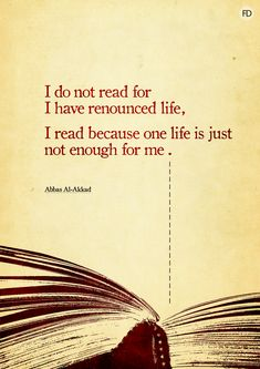 """I do not read for I have renounced life, I read because one life is just not enough for me."" #bookworm #quote"