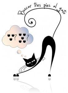 """""""Buscando tres pies al gato"""": quienes buscan problemas o inconvenientes donde no los hay."""