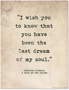 Last Dream of My Soul Tale of Two Cities Charles Dickens Quote Literary Print For School Library Office or Home Love Quotes Life Quotes Love, I Love You Quotes, Love Yourself Quotes, Quotes To Live By, Literary Love Quotes, Unrequited Love Quotes, Love Literature Quotes, I Wish Quotes, Shakespeare Love Quotes