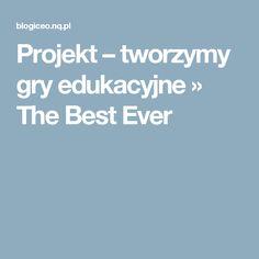 Projekt – tworzymy gry edukacyjne » The Best Ever