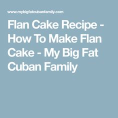 Flan Cake Recipe - How To Make Flan Cake - My Big Fat Cuban Family