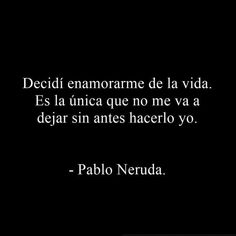 The Nicest Pictures: pablo neruda Pablo Neruda, Best Quotes, Love Quotes, Inspirational Quotes, Motivational, Words Quotes, Sayings, Little Bit, Love Phrases