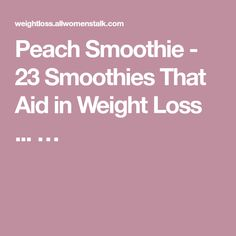 Peach Smoothie - 23 Smoothies That Aid in Weight Loss ... …
