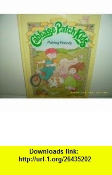 Making Friends (Cabbage Patch Kids) (9780910313278) Kathleen N. Daly, Maryann Cocca-Leffler , ISBN-10: 091031327X  , ISBN-13: 978-0910313278 ,  , tutorials , pdf , ebook , torrent , downloads , rapidshare , filesonic , hotfile , megaupload , fileserve