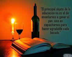 ... El principal objeto de la educación no es el de enseñarnos a ganarnos el pan, sino en capacitarnos para hacer agradable cada bocado.