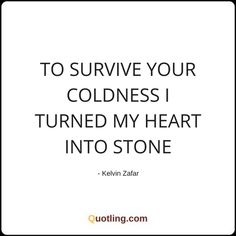 To survive your coldness I turned my heart into stone | Hurt Quote