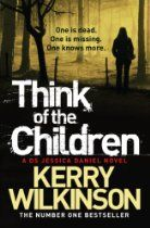 Think of the Children (Jessica Daniel Book 4) By #KerryWilkinson Detective Sergeant Jessica Daniel is first on the scene as a stolen car crashes on a misty, wet Manchester morning. The driver is dead, but the biggest shock awaits her when she discovers the body of a child wrapped in plastic in the boot of the car. As Jessica struggles to discover the identity of the driver, a thin trail leads her first to a set of clothes buried in the woods and then to a list of children's names abandoned