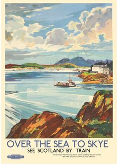Over the sea to Skye Scotland Posters Uk, Railway Posters, Train Posters, Skye Scotland, Scotland Travel, Highlands Scotland, Scotland Castles, British Travel, By Train