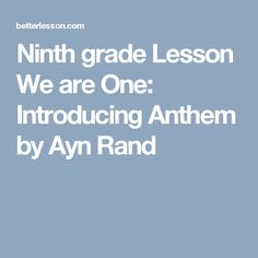 Ninth grade Lesson We are One: Introducing Anthem by Ayn Rand