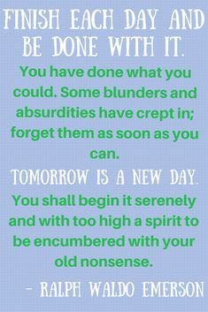 Finish each day and be done with it. You shall begin it serenely and with too high a spirit to be encumbered with your old nonsense. Great Quotes, Me Quotes, Inspirational Quotes, Motivational Quotes, Positive Attitude, Positive Thoughts, Positive Messages, Positive Quotes, Cool Words