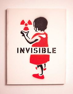 Invisible, by Japanese street artist 281 Anti Nuke See his work: https://www.facebook.com/281antinuke