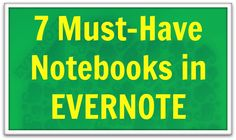 These 7 must-have notebooks in Evernote are the building blocks you need to organize all of your important information.