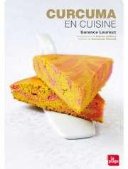 Curcuma en cuisine de Garance Leureux — 9,95€ — Éditions La Plage
