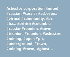Asbestos corporation limited #cassiar, #cassiar #asbestos, #virtual #community, #bc, #b.c., #british #columbia, #cassiar #reunion, #town #teunion. #reunion, #asbestos, #mining, #open #pit, #underground, #town, #mining #town, #ghost #town, #clinton #creek http://earnings.nef2.com/asbestos-corporation-limited-cassiar-cassiar-asbestos-virtual-community-bc-b-c-british-columbia-cassiar-reunion-town-teunion-reunion-asbestos-mining-open-pit-undergroun/  # Cassiar. do you remember? This website is…