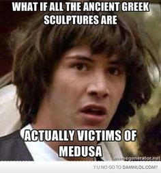 What if all the Ancient Greek sculptures are actually victims of Medusa