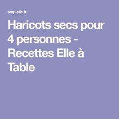 Haricots secs pour 4 personnes - Recettes Elle à Table