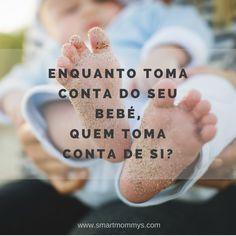 SMARTMOMMYS.COM - Enquanto toma conta do seu bebé, quem toma conta de si? -