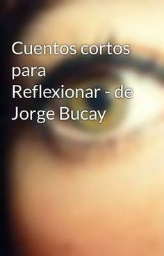 """Deberías leer """" Cuentos cortos para Reflexionar - de Jorge Bucay """" en #Wattpad #historiacorta"""