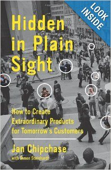 Hidden in Plain Sight: How to Create Extraordinary Products for Tomorrow's Customers: Jan Chipchase, Simon Steinhardt: 9780062125699: Amazon...