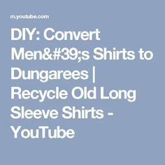 DIY: Convert Men's Shirts to Dungarees | Recycle Old Long Sleeve Shirts - YouTube
