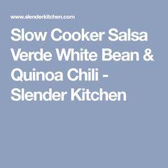 Slow Cooker Salsa Verde White Bean & Quinoa Chili - Slender Kitchen