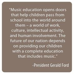 Music Education Gerald Ford quote