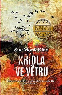 Křídla ve větru - Sue Monk Kidd Books, Movies, Movie Posters, Pdf, Libros, Films, Book, Film Poster, Cinema