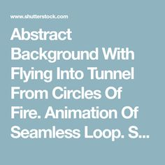 Abstract Background With Flying Into Tunnel From Circles Of Fire. Animation Of Seamless Loop. Stock Footage Video 16410523 | Shutterstock