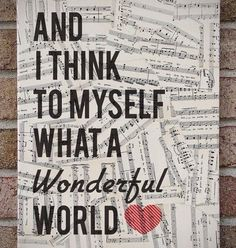 And I think to myself... What a wonderful world :)