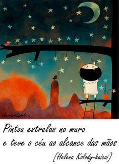 Pintou estrelas no muro, e teve o céu ao alcance das mãos.*Helena Kolody*