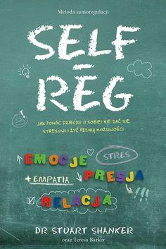Self Reg metoda samoregulacji - Shanker Stuart - Mamania Sensory Integration, Parenting Hacks, Chalkboard Quotes, How To Get, Selfie, Reading, Books, Libros, Book