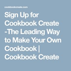 Sign Up for Cookbook Create -The Leading Way to Make Your Own Cookbook | Cookbook Create