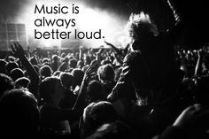Music is always better loud.