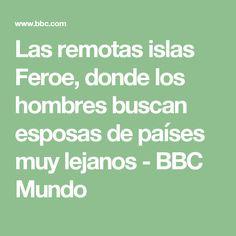 Las remotas islas Feroe, donde los hombres buscan esposas de países muy lejanos - BBC Mundo