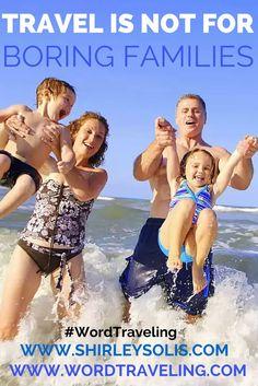 Travel is not for boring families, via Wordtraveling.com #NTTW #WordTraveling Read More!