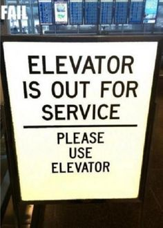 15 Funny Signs That Are Way More Confusing Than Helpful: Don't let our broken elevator keep you from using the elevator.
