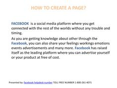 Learn how to create a page on facebook using facebook customer service 1-800-261-4071 for further query please visit the link http://www.emailphonenumbers.com/contact-facebook-helpline-number/