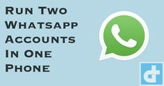 Trick To Run Two Whatsapp Accounts in Android Phone