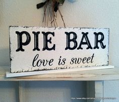 PIE BAR love is sweet Self Standing Sign / by thebackporchshoppe, $24.95- ooh i want a pie bar!!