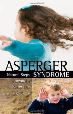 Asperger Syndrome: Natural Steps Toward a Better Life for You or Your Child (Complementary and Alternative Medicine) $24.27