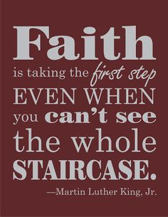 """Faith is taking the first step, even when you can't see the whole staircase."" #MLK #Quoteoftheday"