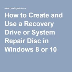 How to Create and Use a Recovery Drive or System Repair Disc in Windows 8 or 10