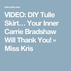 VIDEO: DIY Tulle Skirt… Your Inner Carrie Bradshaw Will Thank You! » Miss Kris
