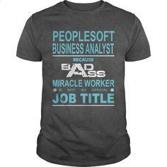 Because Badass Miracle Worker Is Not An Official Job Title PEOPLESOFT BUSINESS ANALYST - #blank t shirts #funny t shirts for men. I WANT THIS => https://www.sunfrog.com/Jobs/Because-Badass-Miracle-Worker-Is-Not-An-Official-Job-Title-PEOPLESOFT-BUSINESS-ANALYST-Dark-Grey-Guys.html?60505